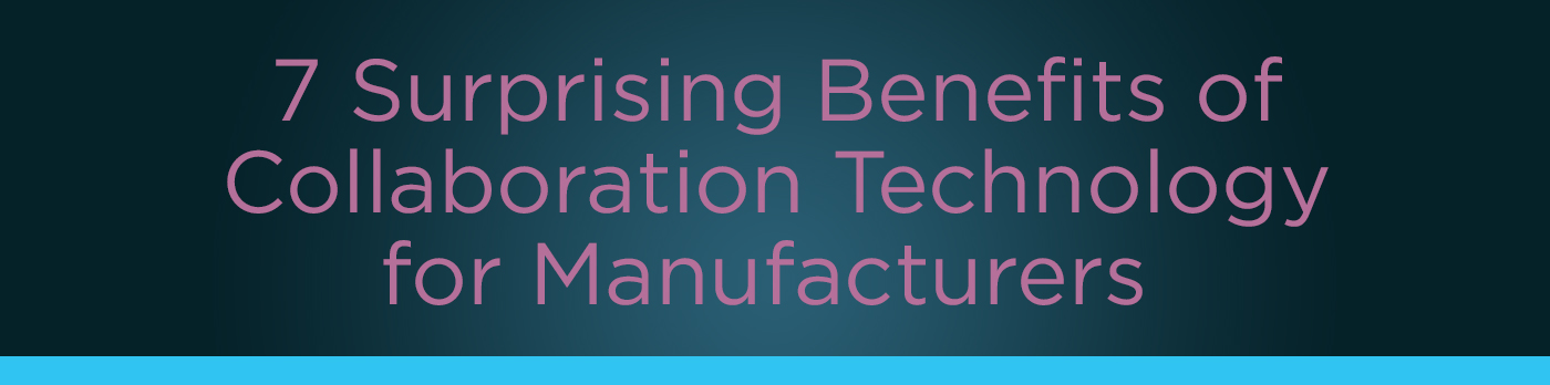 Header with text - 7 Surprising Benefits of Collaboration Technology for Manufacturers